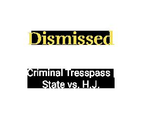 Criminal Tresspass _ State vs. H.J_